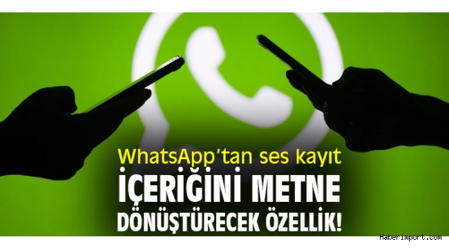 WhatsApp'ta ses kayıtlar metin haline dönüştürülecek!